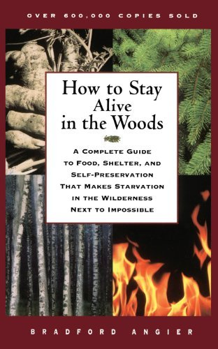 How to Stay Alive in the Woods: A Complete Guide to Food, Shelter, and Self-Preservation That Makes Starvation in the Wilderness Next to Impossible by Bradford Angier (1998-03-02)