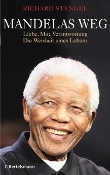 Mandelas Weg: Liebe, Mut, Verantwortung - Die Weisheit eines Lebens von [Stengel, Richard]