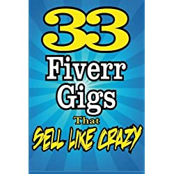 33 FIVERR GIGS That Sell Like Crazy: Volume 2 (FIVERR POWER TIPS)