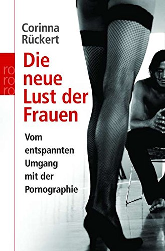 Die neue Lust der Frauen: Vom entspannten Umgang mit der Pornographie