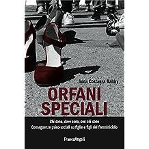 Orfani speciali: Chi sono, dove sono, con chi sono. Conseguenze psico-sociali su figlie e figli del femminicidio