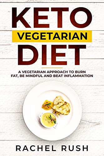 Keto Vegetarian Diet: A Vegetarian Approach To Burn Fat, Be Mindful And Beat Inflammation (English Edition)