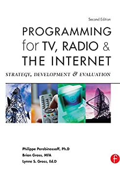 Programming for TV, Radio & The Internet: Strategy, Development & Evaluation by [Gross, Lynne, Gross, Brian, Perebinossoff, Philippe]