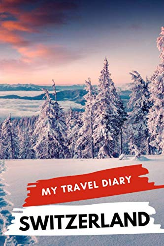 My Travel Diary SWITZERLAND: Creative Travel Diary, Itinerary and Budget Planner, Trip Activity Diary And Scrapbook To Write, Draw And Stick-In Memories and Adventure Log for holidays in Switzerland