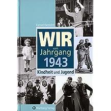 Wir vom Jahrgang 1943 - Kindheit und Jugend (Jahrgangsbände)