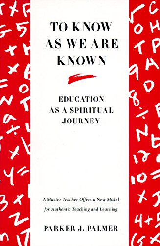 To Know as We Are Known: Education as a Spiritual Journey por Parker J. Palmer