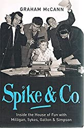 Spike and Co: Inside the house of fun with Milligan, Sykes, Galton and Simpson by Graham McCann (2006-11-01)