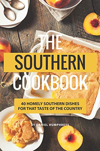The Southern Cookbook: 40 Homely Southern Dishes for That Taste of The Country - Southern Living Comfort Food