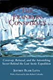 The Franklin Conspiracy: An Astonishing Solution to the Lost Arctic Expedition: Cover-up, Betrayal and the Astonishing Secret Behind the Lost Arctic Exhibition - Jeffrey Blair Latta