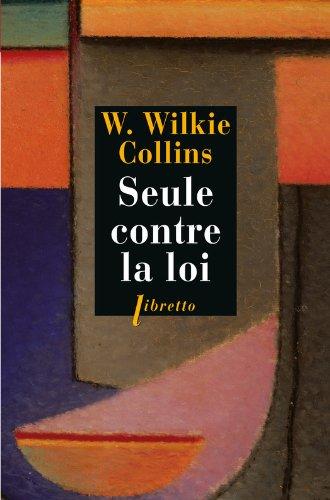 Seule contre la loi (Littérature étrangère t. 296) par W. Wilkie Collins