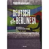 Deutsch a la berlinesa. Alemán para hispanohablantes Nivels A1, A2 y B1