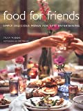 By Fran Warde - Food for Friends: Simply Delicious Menus for Easy Entertaining
