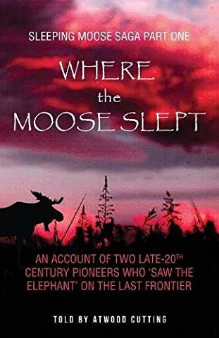 Where the Moose Slept: An Account of Two Late-20th Century