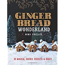 Gingerbread Wonderland: 30 Magical Houses, Biscuits & Bakes