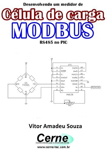 Desenvolvendo um medidor de Célula de carga  MODBUS  RS485 no PIC (Portuguese Edition) por Vitor Amadeu  Souza