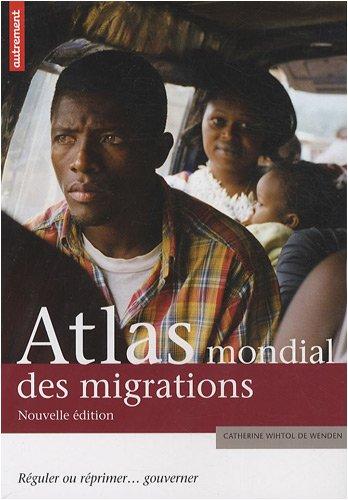 Atlas mondial des migrations : Réguler ou réprimer... gouverner par Catherine Wihtol de Wenden