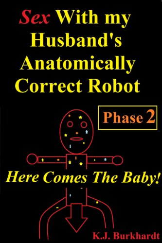Sex with my Husbands Anatomically Correct Robot: Phase 2: Here comes the Baby! (Sex With Robots: Phase 2) (English Edition)