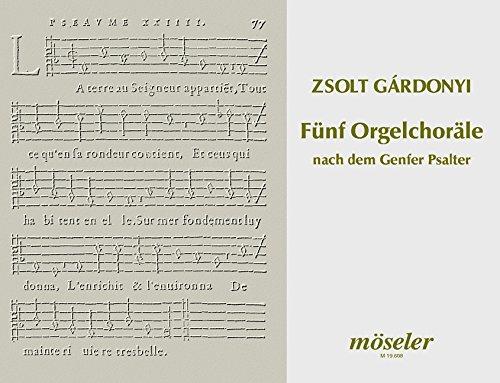 Fünf Orgelchoräle nach dem Genfer Psalter: Orgel.