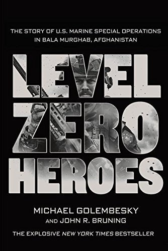 Level Zero Heroes: The Story of U.S. Marine Special Operations in Bala Murghab, Afghanistan by Michael Golembesky (2015-09-01)