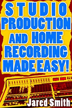 Studio Production & Home Recording Made Easy! by [StudioRecordingTools]