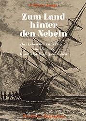 Zum Land hinter den Nebeln . Das Leben des Vitus Bering und die zwei Kamtschatka-Expeditionen .