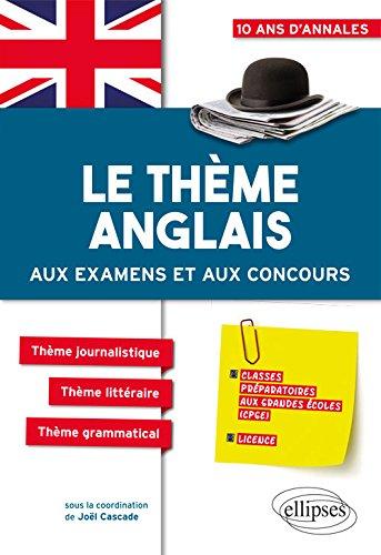 Le thème anglais aux examens et aux concours CPGE (prépas économiques, scientifiques et littéraires, Licence) par Joël Cascade  (coord.)