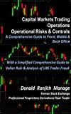 Capital Markets Trading Operations – Operational Risks & Controls: A comprehensive guide to Front, Middle and Back Offices