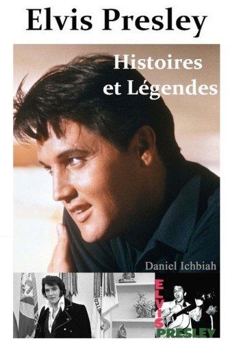 Elvis Presley, Histoires & Legendes par Daniel Ichbiah
