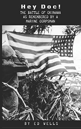 Hey Doc!: The Battle of Okinawa As Remembered by a Marine Corpsman (Corpsman Marine)