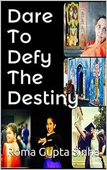 Dare to Defy the Destiny by [Sinha, Roma Gupta]