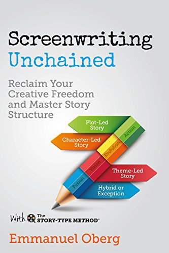 Screenwriting Unchained: Reclaim Your Creative Freedom and Master Story Structure (With The Story-Type Method Book 1) (English Edition)