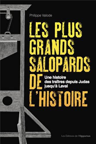 Les plus grands salopards de l'histoire - Une histoire des traîtres depuis Judas jusqu'à Laval par Philippe Valode