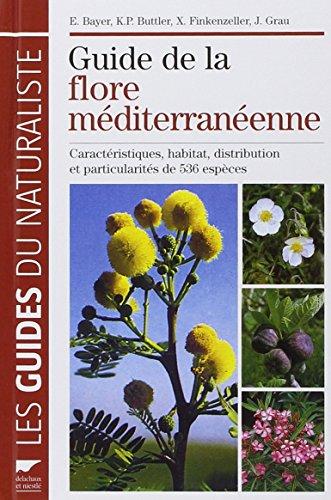 Guide de la flore méditerranéenne : Caractéristiques, habitat, distribution et particularités de 536 espèces par E Bayer