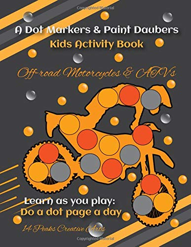 A Dot Markers & Paint Daubers Kids Activity Book Off-Road Motorcyles & ATV's: Learn as you play: Do a dot page a day (Transportation) por 14 Peaks Creative Arts