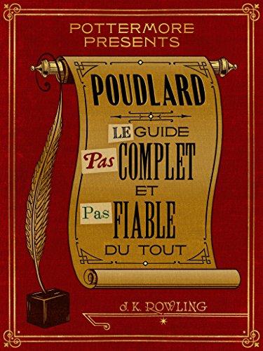 J. K. Rowling (2016) - Poudlard : Le guide pas complet et pas fiable du tout (Harry Potter - Nouvelles 1)
