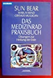 Das Medizinrad-Praxisbuch - Sun Bear, Wabun Wind, Crysalis Mulligan, Sun Bear, Wabun Wind
