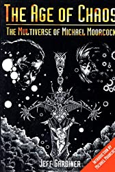 The Age of Chaos: The Multiverse of Michael Moorcock