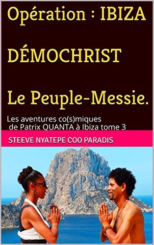 Opération : DÉMOCHRIST, le PEUPLE-MESSIE: Ibiza 144000 (Les Aventures Co(s)miques de Patrix QUANTA à IBIZA t. 3)