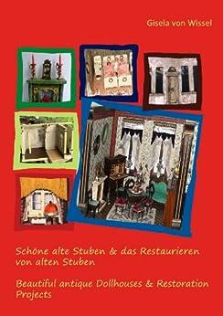 Schöne alte Stuben & das Restaurieren von alten Stuben: Beautiful antique Dollhouses & Restoration Projects von [Wissel, Gisela von]