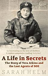 A Life In Secrets: Vera Atkins and the Lost Agents of SOE (English Edition)