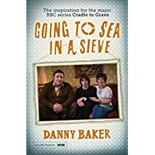Going to Sea in a Sieve: The Autobiography by Danny Baker (2015-09-10)