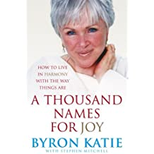 A Thousand Names For Joy: How To Live In Harmony With The Way Things Are by Byron Katie (2007-02-01)
