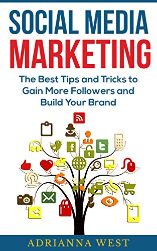Social Media Marketing: The Best Tips And Tricks To Gain More Followers And Build Your Brand (Marketing, Brand Building, Facebook, Twitter, Linkedin, Instagram) (English Edition)