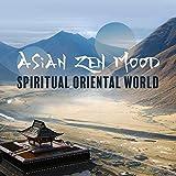 Asian Zen Mood: Spiritual Oriental World - Meditation, Yoga, Sleep & Amazing Chinese Bamboo Flute, Guzheng, Pipa, Erhu Selection Music