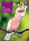 Las cacatúas: Cómo elegirlas, cuidados diarios, comportamiento, alimentación, reproducción, exposiciones… (Spanish Edition)