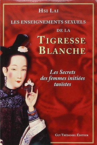 Les enseignements sexuels de la Tigresse Blanche : Les secrets des femmes initiées taoïstes par Hsi Lai