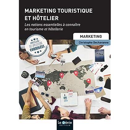 Marketing touristique et hôtelier: Les notions essentielles à connaître en tourisme et hôtellerie
