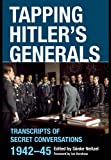Tapping Hitler's Generals: Transcripts of Secret Conversations 1942 - 45