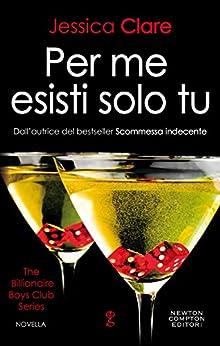 Per me esisti solo tu (The Billionaire Boys Club Series Vol. 8) di [Clare, Jessica]