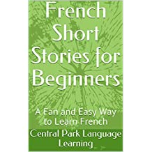 French Short Stories for Beginners: A Fan and Easy Way to Learn French (French Edition)